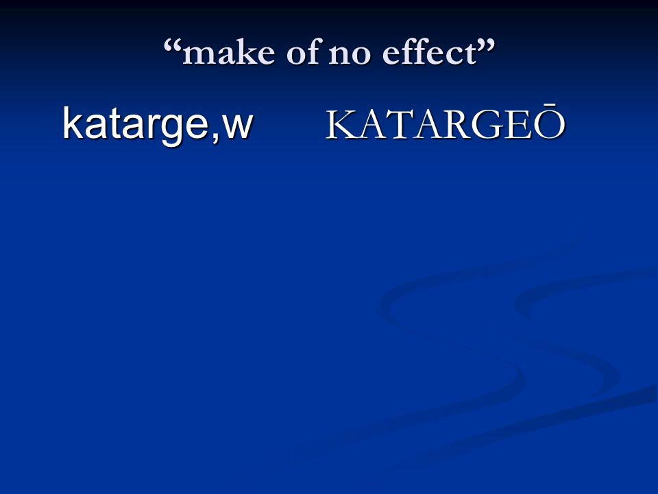 make of no effect katarge,w KATARGEŌ