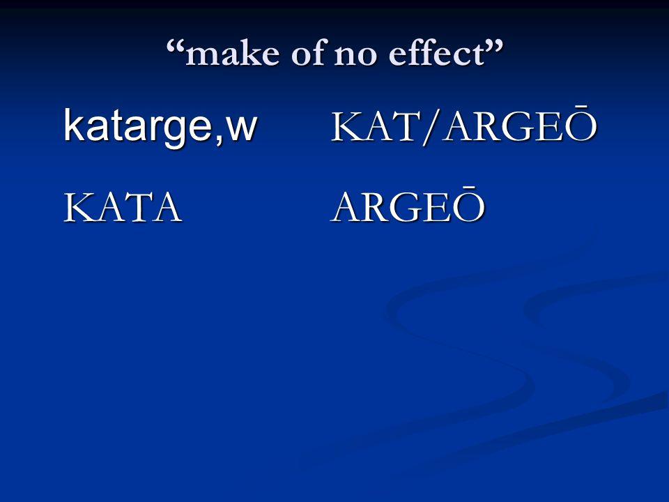make of no effect katarge,w KAT/ARGEŌ KATAARGEŌ