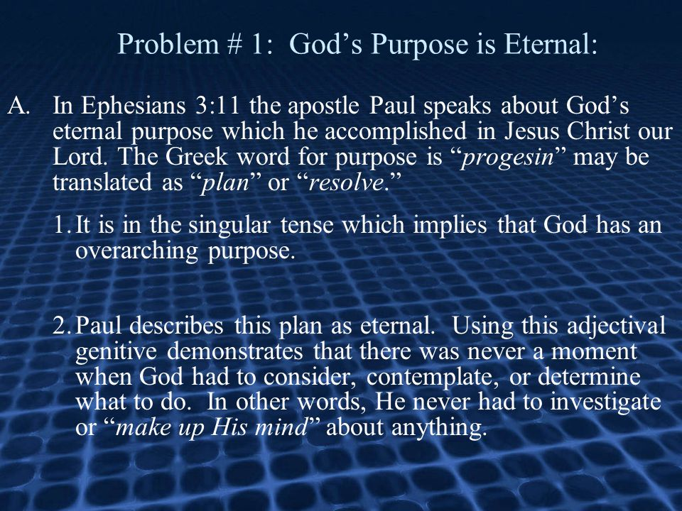 Problem # 1: God's Purpose is Eternal: A.In Ephesians 3:11 the apostle Paul speaks about God's eternal purpose which he accomplished in Jesus Christ our Lord.