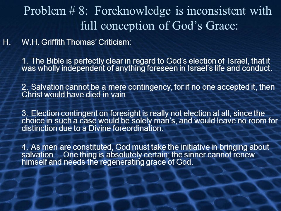 Problem # 8: Foreknowledge is inconsistent with full conception of God's Grace: H.W.H.