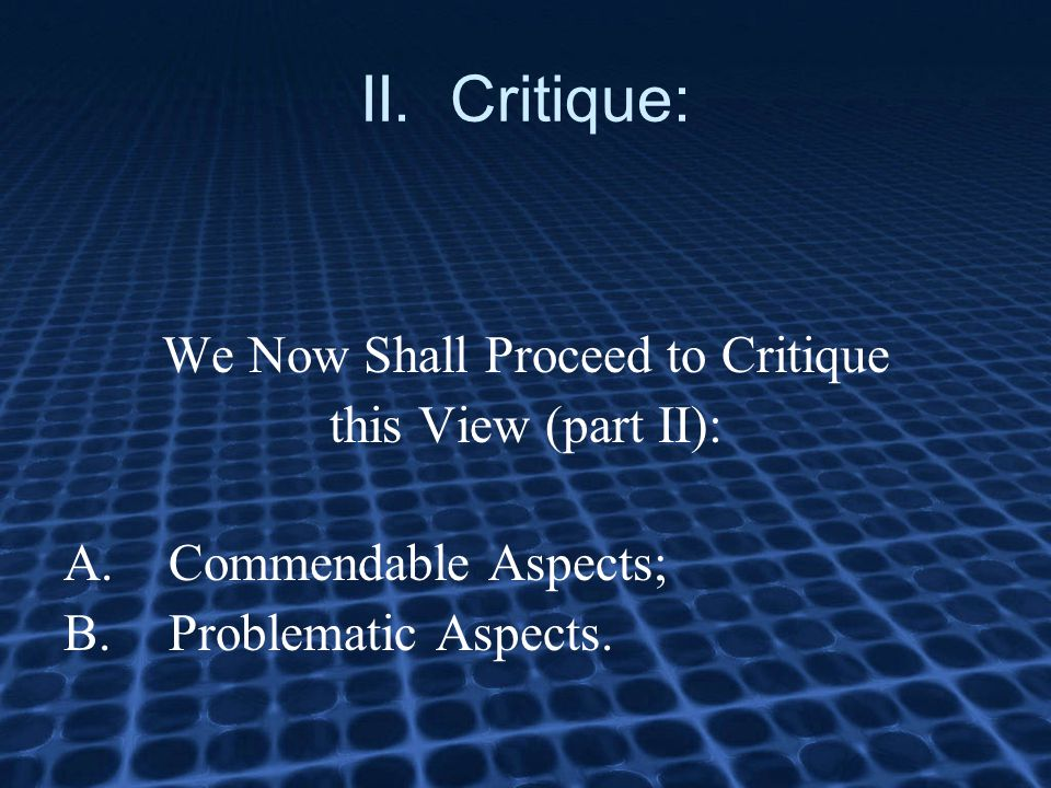 II. Critique: We Now Shall Proceed to Critique this View (part II): A.Commendable Aspects; B.Problematic Aspects.