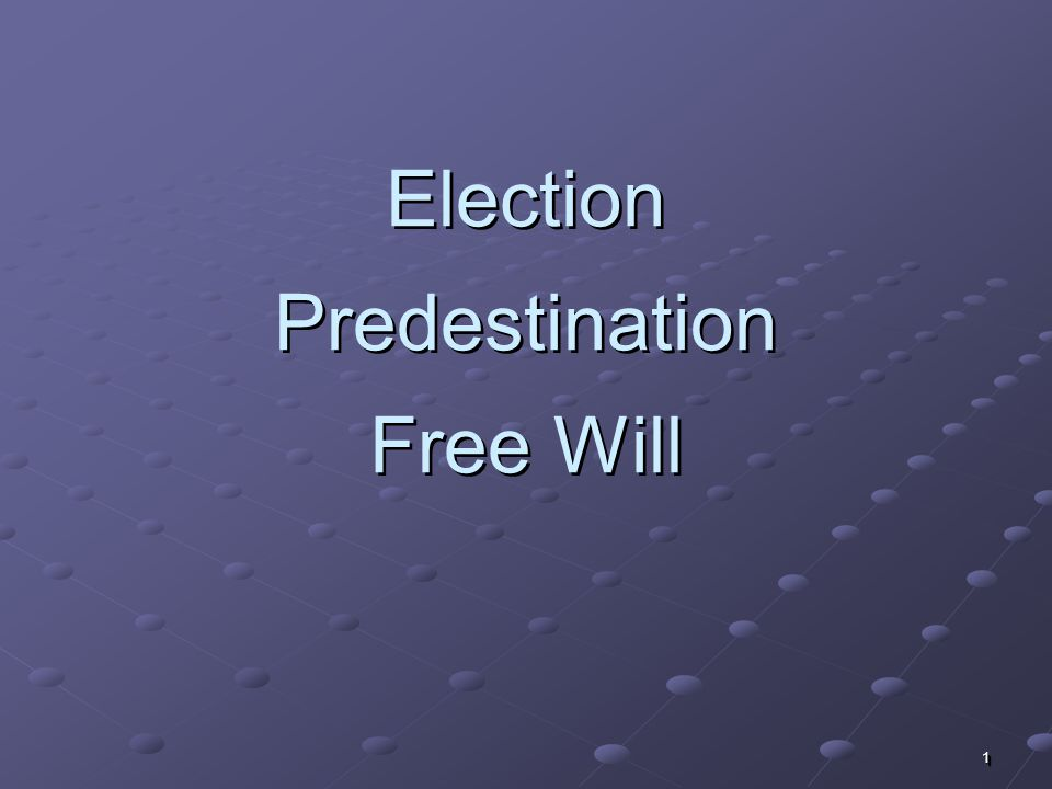 11 Election Predestination Free Will