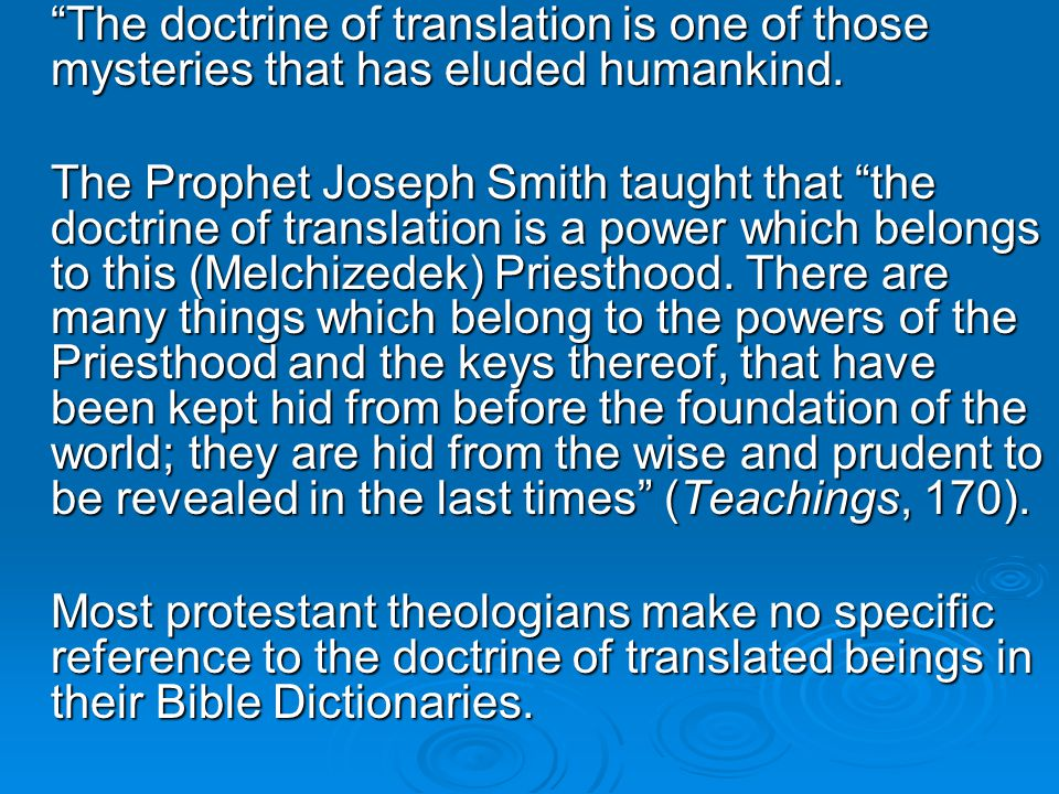 """The doctrine of translation is one of those mysteries that has eluded humankind. The Prophet Joseph Smith taught that ""the doctrine of translation is"