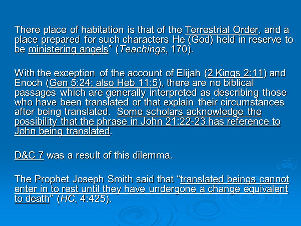 There place of habitation is that of the Terrestrial Order, and a place prepared for such characters He (God) held in reserve to be ministering angels (Teachings, 170).