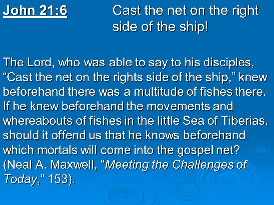 John 21:6 Cast the net on the right side of the ship.
