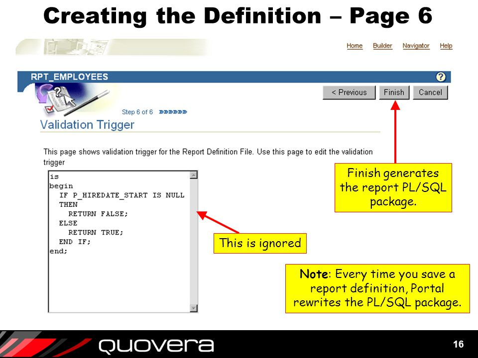 16 Creating the Definition – Page 6 This is ignored Finish generates the report PL/SQL package.