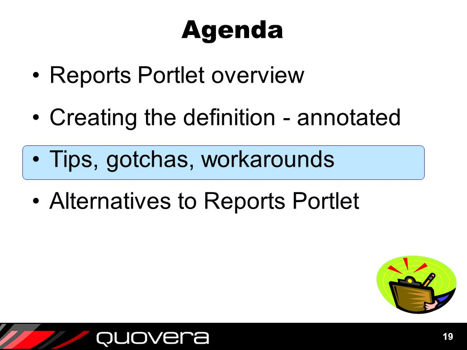 19 Agenda Reports Portlet overview Creating the definition - annotated Tips, gotchas, workarounds Alternatives to Reports Portlet