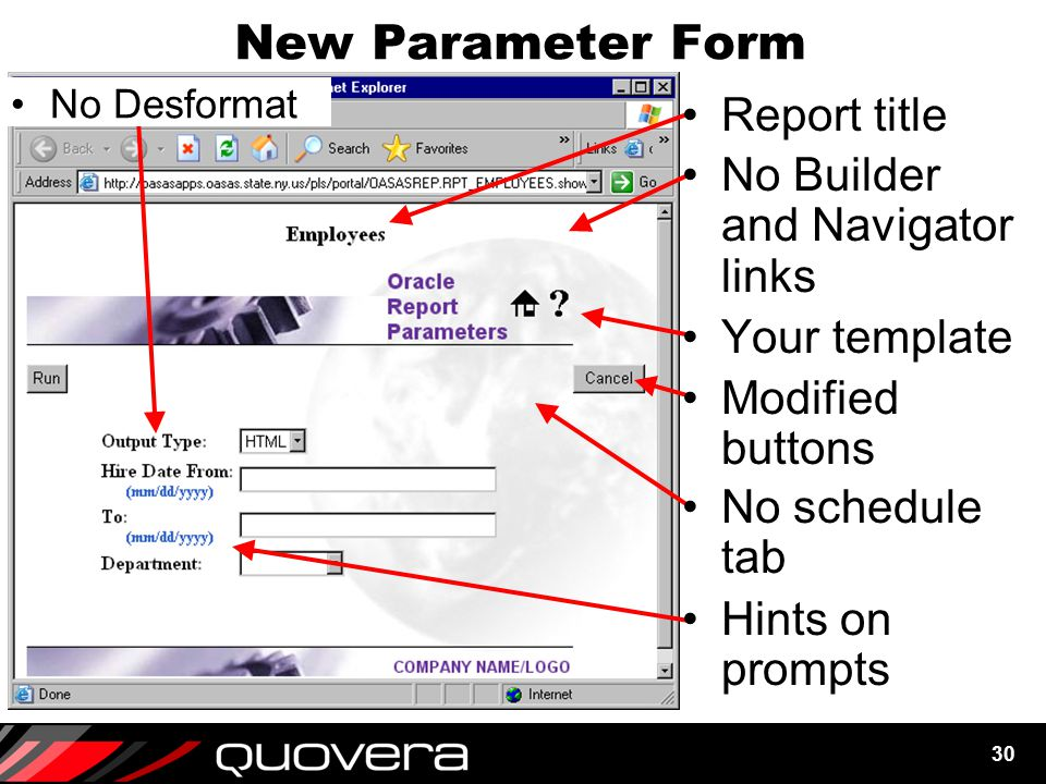 30 New Parameter Form Report title Modified buttons No schedule tab Hints on prompts No Builder and Navigator links Your template No Desformat