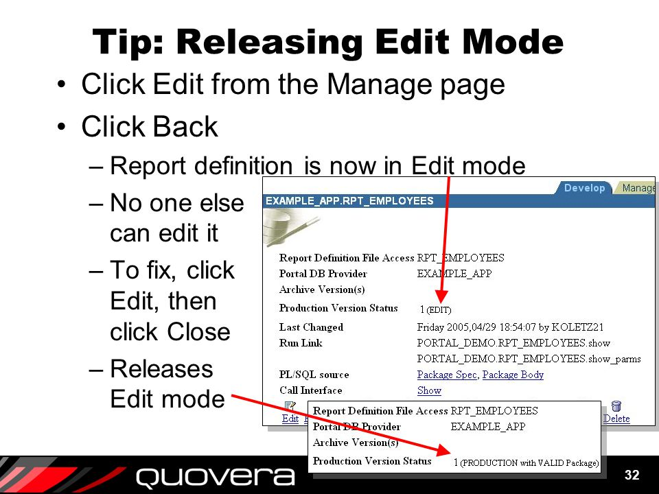 32 Tip: Releasing Edit Mode Click Edit from the Manage page Click Back –Report definition is now in Edit mode –No one else can edit it –To fix, click Edit, then click Close –Releases Edit mode
