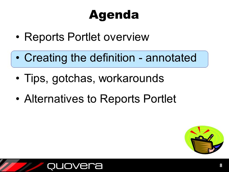 8 Agenda Reports Portlet overview Creating the definition - annotated Tips, gotchas, workarounds Alternatives to Reports Portlet