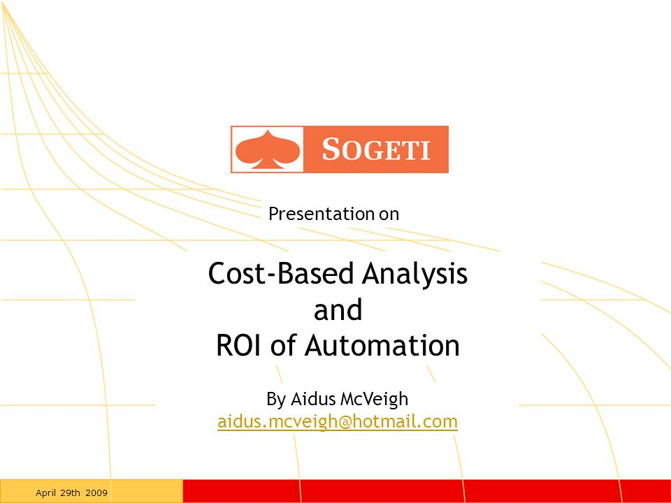 April 29th 2009 Presentation on Cost-Based Analysis and ROI of Automation By Aidus McVeigh aidus.mcveigh@hotmail.com