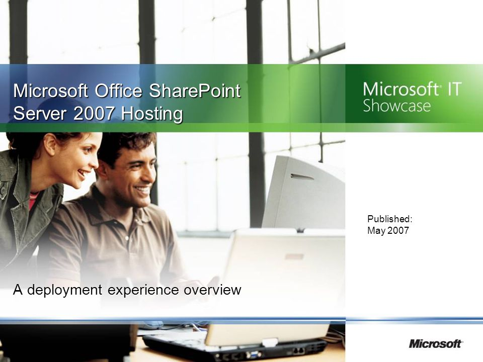 Business Benefits of the Move to Office SharePoint Server 2007 ● Automatic synchronization ● Improved content policies and regulatory compliance ● Scheduled content approval and deployment ● Improved search ● Lower costs ● Server consolidation