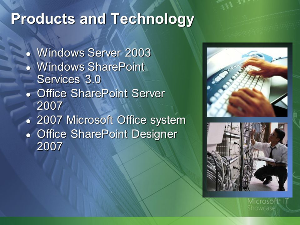 Background on SharePoint Use at Microsoft ● SharePoint Server 2007 facilitates knowledge sharing and improves organizational effectiveness ● Thousands of Microsoft employees use SharePoint Server 2007 daily ● Search and People search are popular ● Extranet sites enable Microsoft partners to participate in the collaboration cycle ● Microsoft IT deployment included an upgrade, a new service offering, and a new server farm