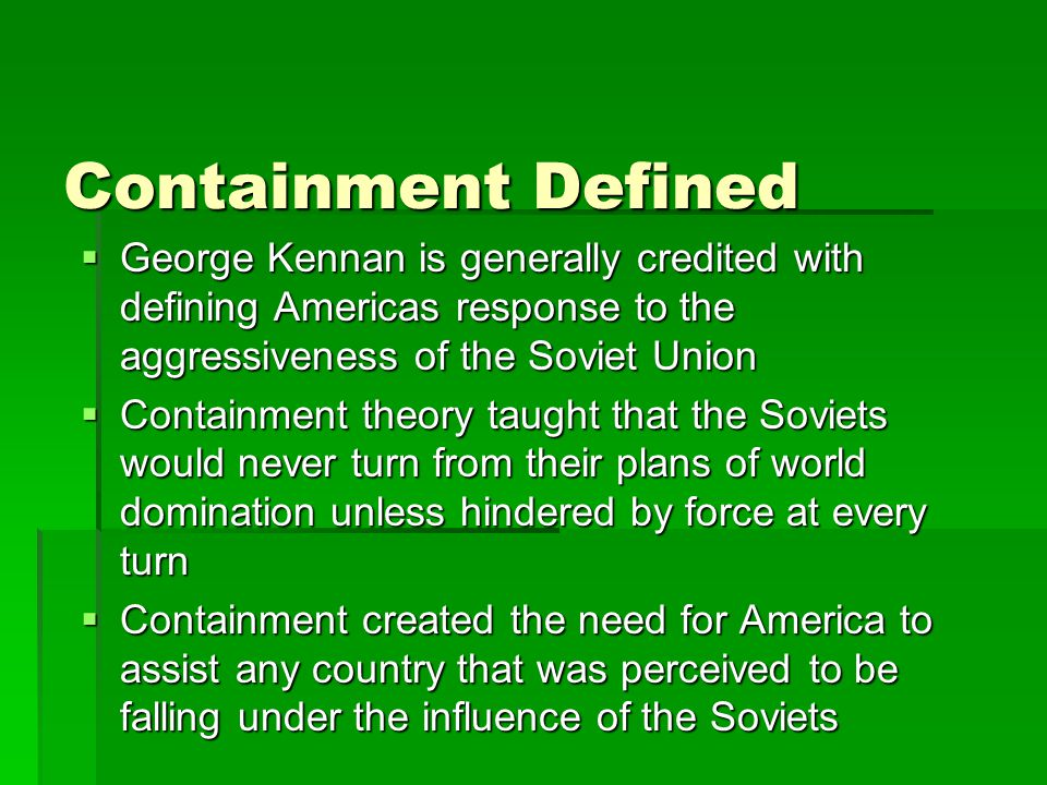 Containment Defined  George Kennan is generally credited with defining Americas response to the aggressiveness of the Soviet Union  Containment theo