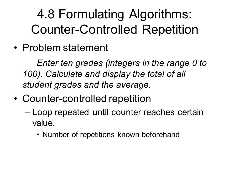 4.8 Formulating Algorithms: Counter-Controlled Repetition Problem statement Enter ten grades (integers in the range 0 to 100).