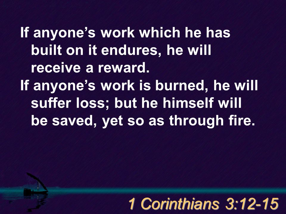 If anyone's work which he has built on it endures, he will receive a reward.