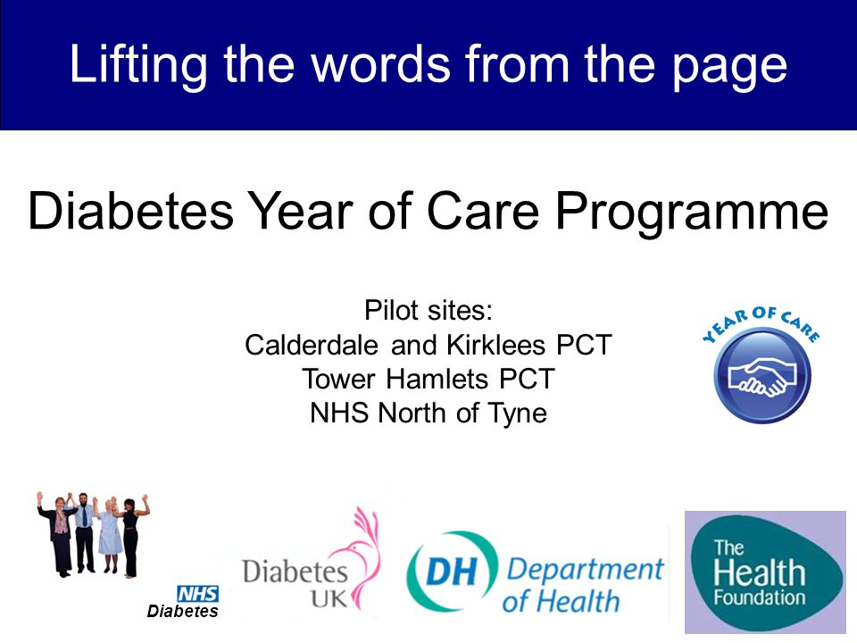 Lifting the words from the page Pilot sites: Calderdale and Kirklees PCT Tower Hamlets PCT NHS North of Tyne Diabetes Year of Care Programme Diabetes