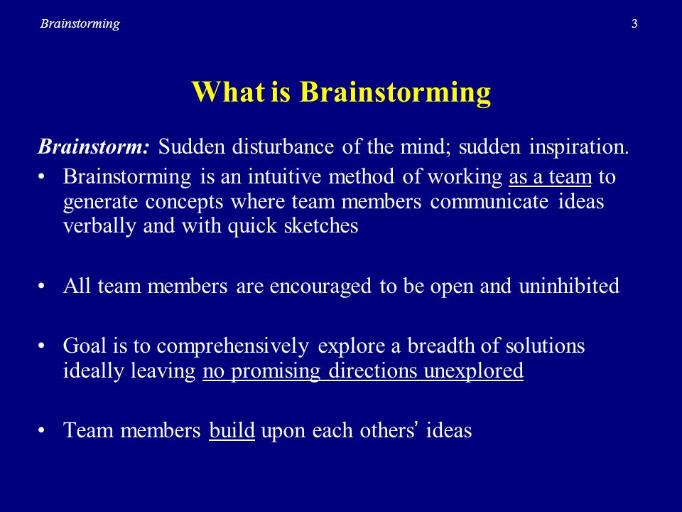 3Brainstorming What is Brainstorming Brainstorm: Sudden disturbance of the mind; sudden inspiration. Brainstorming is an intuitive method of working a