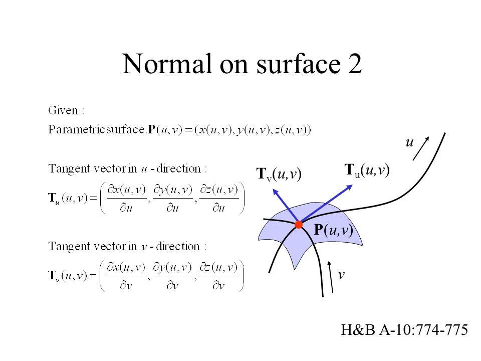 Normal on surface 2 T u (u,v) P(u,v) u T v (u,v) v H&B A-10:774-775