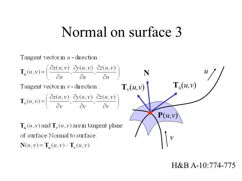Normal on surface 3 T u (u,v) P(u,v) u T v (u,v) v N H&B A-10:774-775