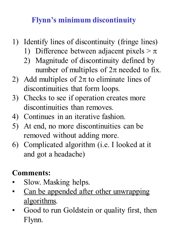Flynn's minimum discontinuity 1)Identify lines of discontinuity (fringe lines) 1)Difference between adjacent pixels >  2)Magnitude of discontinuity defined by number of multiples of 2  needed to fix.