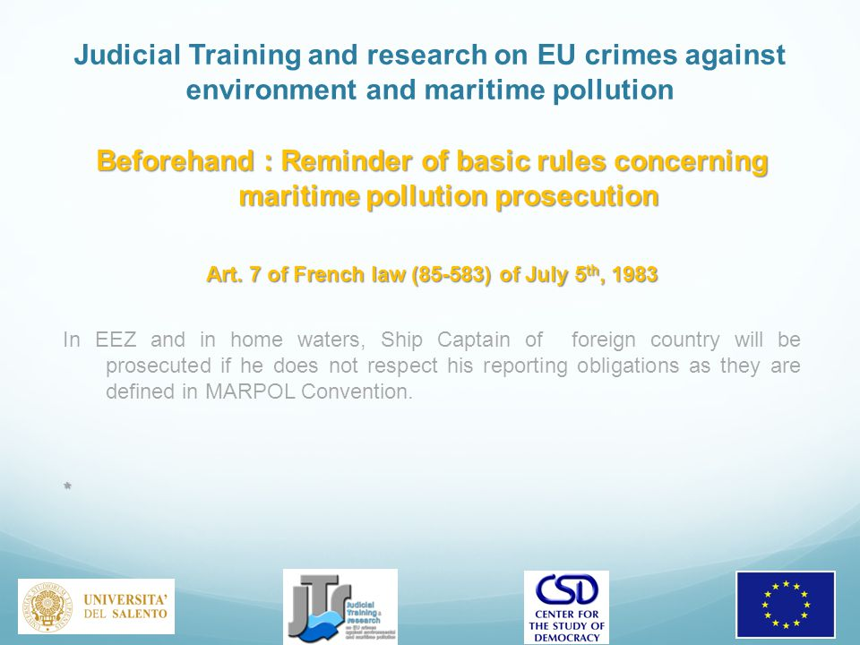 Judicial Training and research on EU crimes against environment and maritime pollution Beforehand : Reminder of basic rules concerning maritime pollution prosecution Art.