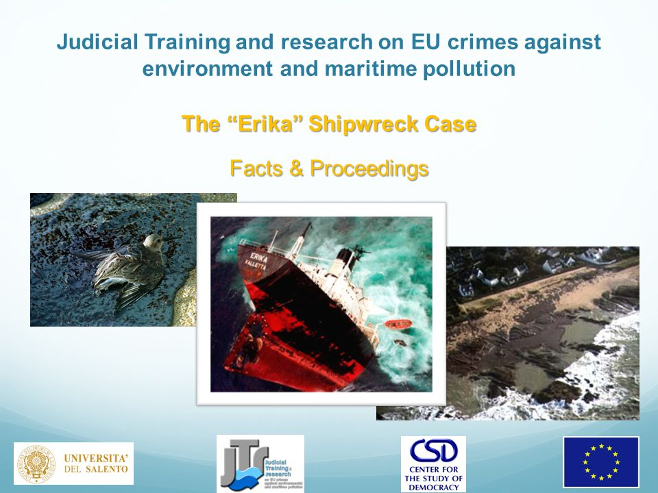 Judicial Training and research on EU crimes against environment and maritime pollution The Erika Shipwreck Case Facts & Proceedings