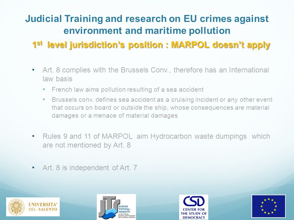 Judicial Training and research on EU crimes against environment and maritime pollution 1 st level jurisdiction's position : MARPOL doesn't apply Art.