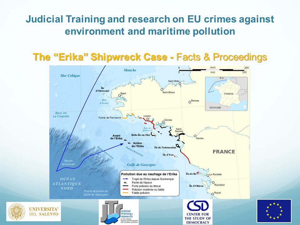 Judicial Training and research on EU crimes against environment and maritime pollution The Erika Shipwreck Case - Facts & Proceedings