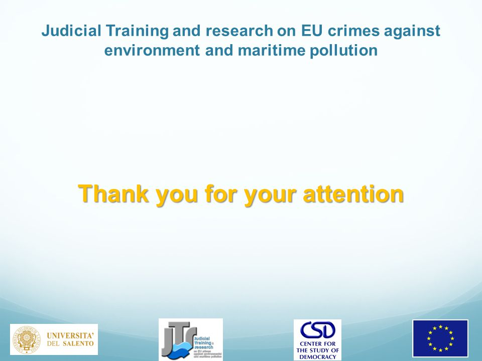 Judicial Training and research on EU crimes against environment and maritime pollution Thank you for your attention