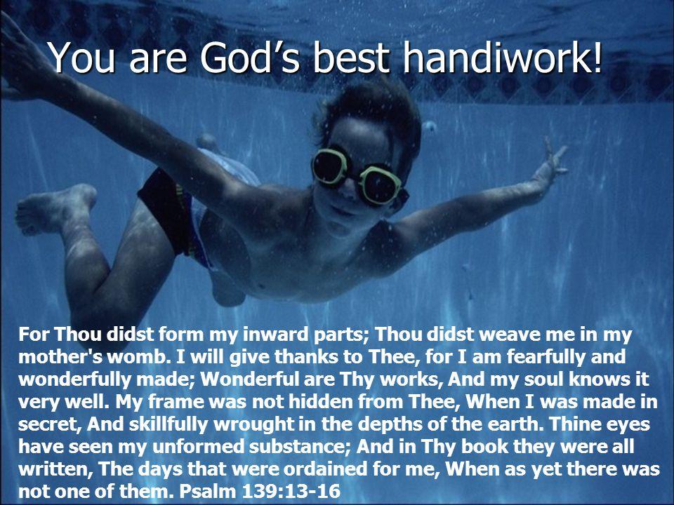 You are God's best handiwork.