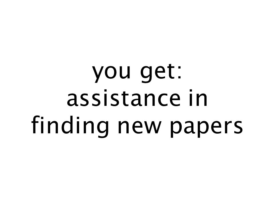 you get: assistance in finding new papers