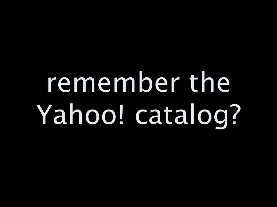 remember the Yahoo! catalog