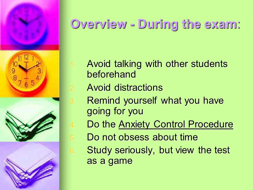 Overview - During the exam: 1. Avoid talking with other students beforehand 2.