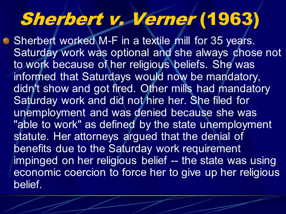 Sherbert v.Verner (1963) Sherbert worked M-F in a textile mill for 35 years.