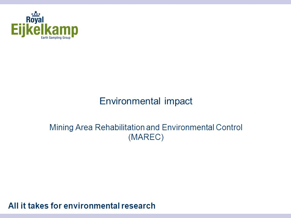 All it takes for environmental research Environmental impact Mining Area Rehabilitation and Environmental Control (MAREC)