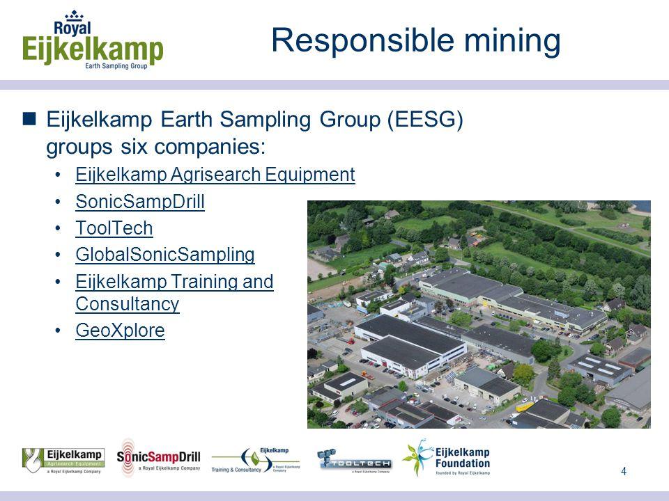 4 Responsible mining Eijkelkamp Earth Sampling Group (EESG) groups six companies: Eijkelkamp Agrisearch Equipment SonicSampDrill ToolTech GlobalSonicSampling Eijkelkamp Training and Consultancy GeoXplore