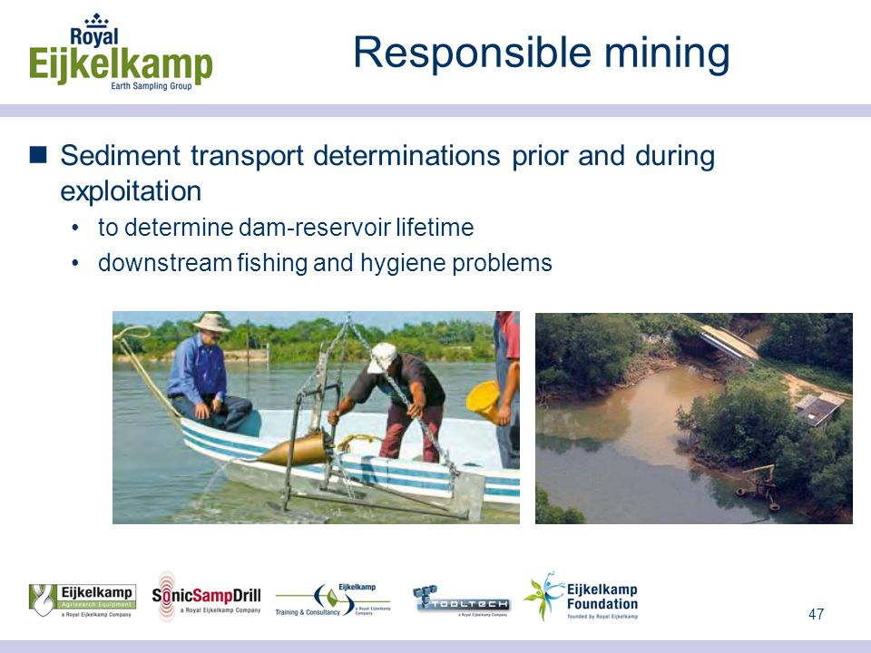 47 Responsible mining Sediment transport determinations prior and during exploitation to determine dam-reservoir lifetime downstream fishing and hygiene problems