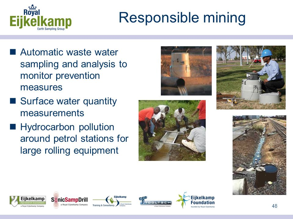 48 Responsible mining Automatic waste water sampling and analysis to monitor prevention measures Surface water quantity measurements Hydrocarbon pollution around petrol stations for large rolling equipment