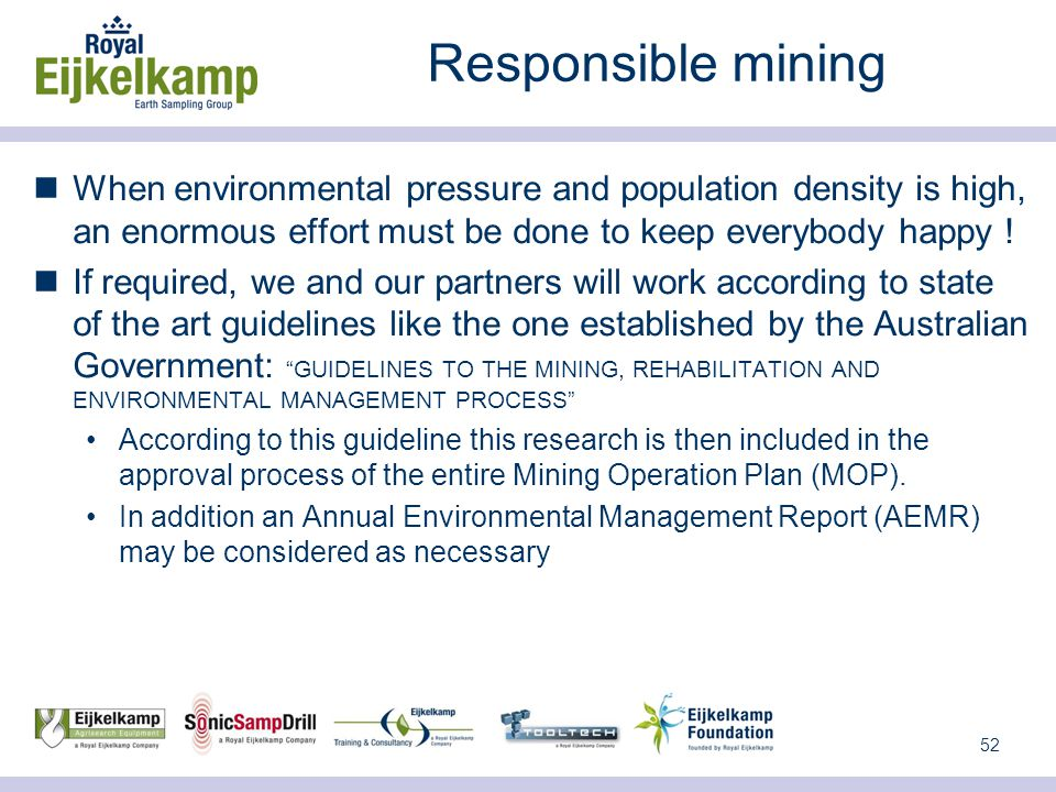 52 Responsible mining When environmental pressure and population density is high, an enormous effort must be done to keep everybody happy .