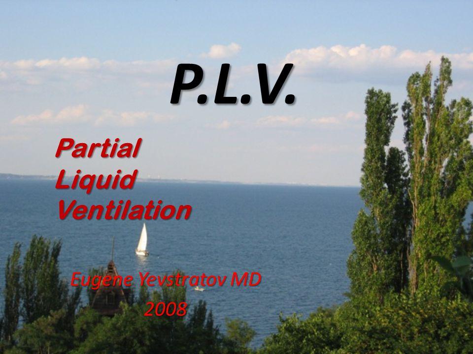 P.L.V. Eugene Yevstratov MD 2008 PartialLiquidVentilation