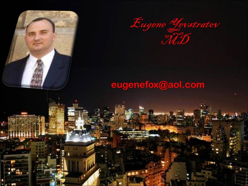 Eugene Yevstratov MD eugenefox@aol.com