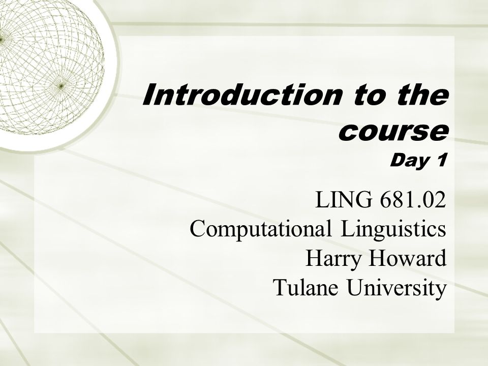 24-Aug-2009LING 681.02, Prof.Howard, Tulane University42 Caveat  NLP has an AI aspect to it.