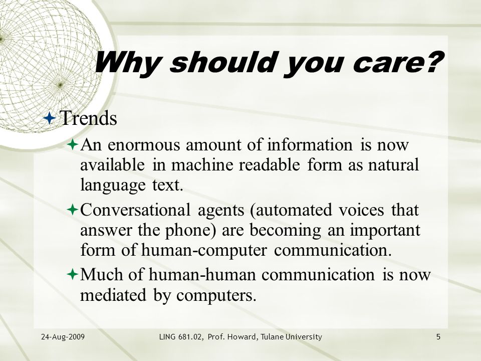 24-Aug-2009LING 681.02, Prof. Howard, Tulane University5 Why should you care?  Trends  An enormous amount of information is now available in machine