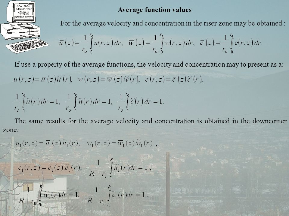 Average function values For the average velocity and concentration in the riser zone may be obtained : If use a property of the average functions, the