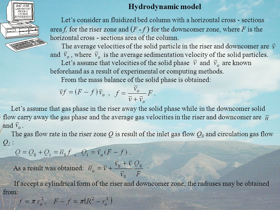 Hydrodynamic model Let's consider an fluidized bed column with a horizontal cross - sections area f, for the riser zone and ( F - f ) for the downcome
