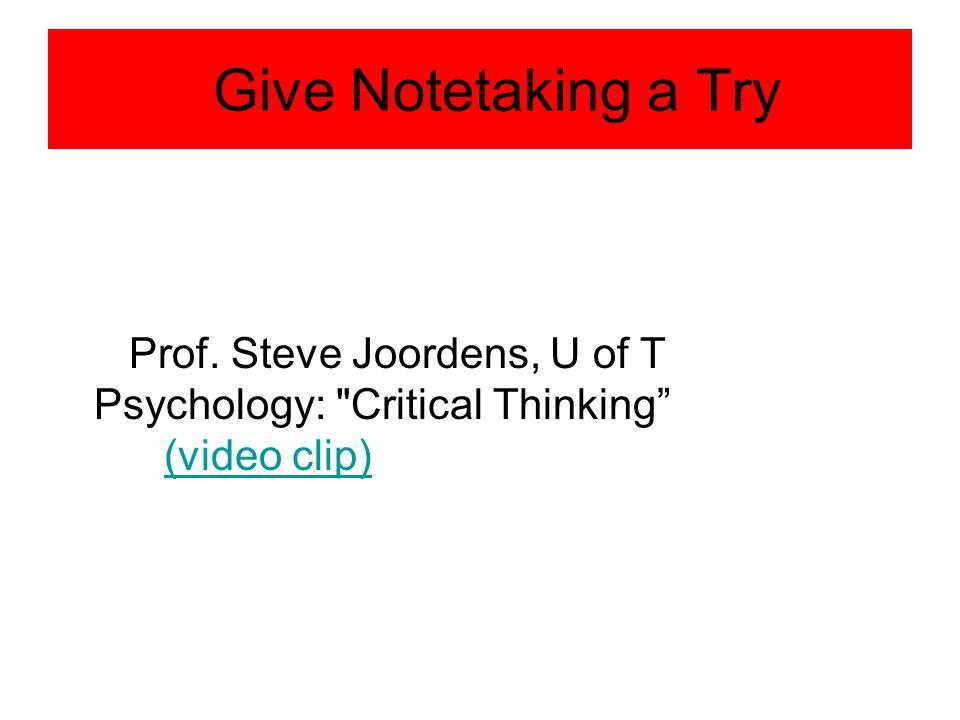 Give Notetaking a Try Prof. Steve Joordens, U of T Psychology: