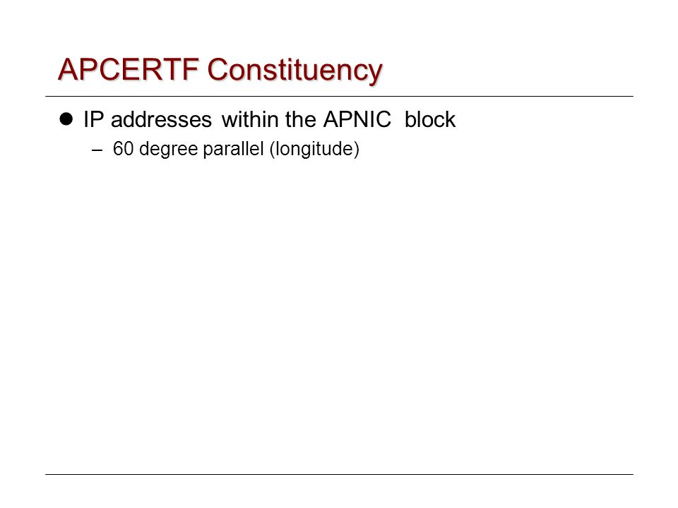 APCERTF Constituency IP addresses within the APNIC block –60 degree parallel (longitude)