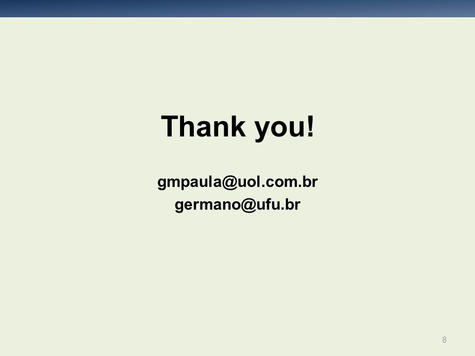 Thank you! gmpaula@uol.com.br germano@ufu.br 8