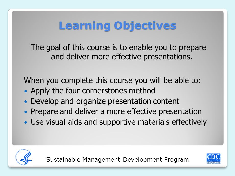 Sustainable Management Development Program The goal of this course is to enable you to prepare and deliver more effective presentations.